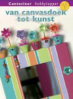 Van canvasdoek tot kunst - Loes Brouwer (ISBN 9789021336770)