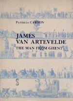 James Van Artevelde, the Man from Ghent - Patricia Carson (ISBN 9789064392191)
