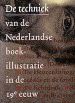 De techniek van de Nederlandse boekillustratie in de 19e eeuw - Johan de [Red.] Zoete, Dick van Lente, Marion Bouwens