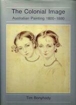 The Colonial Image Australian Painting 1800-1880 - Tim Bonyhady (ISBN 9780710303202)