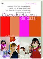 Opvoedproblemen de baas! - J.I. Sagasser, Opvon Opvoedingsondersteuning (ISBN 9789044312690)