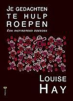 Je gedachten te hulp roepen - Louise Hay, Louise L. Hay (ISBN 9789077770511)