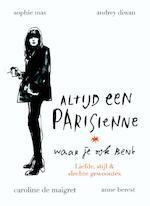 Altijd een Parisienne - waar je ook bent - Anne Berest, Audrey Diwan, Caroline de Maigret, Sophie Mas (ISBN 9789057677458)