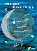 Papa, pak je de maan voor mij? - Eric Carle (ISBN 9789025766511)