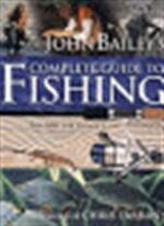 John Bailey's complete guide to fishing - John Bailey (ISBN 9781859747353)