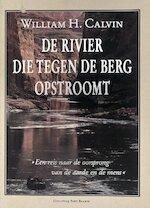 De rivier die tegen de berg opstroomt - William H. Calvin, Ronald Jonkers (ISBN 9789035111592)