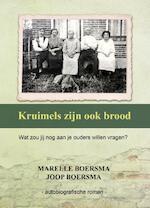 Kruimels zijn ook brood - Marelle Boersma, Joop Boersma (ISBN 9789491886768)