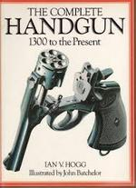 The Complete Handgun - Ian V. Hogg (ISBN 0702600229)