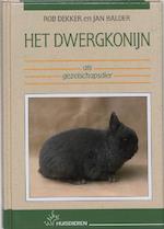 Het dwergkonijn als gezelschapsdier - R. Dekker (ISBN 9789052661490)