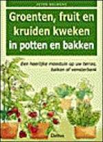 Groenten, fruit en kruiden kweken in potten en bakken - Peter Bauwens (ISBN 9789024378180)