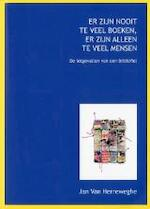 Er zijn nooit te veel boeken, er zijn alleen te veel mensen - Jan Van Herreweghe (ISBN 9789080161634)