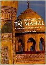 1001 images of Taj Mahal: a great wonder of the world