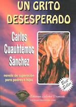 Un Grito Desesperado - Carlos Cuauhtemoc Sanchez (ISBN 9789687277004)