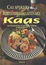 Bijzondere gerechten met kaas - Cas Spijkers, Henk Noy, Hennie Franssen-seebregts (ISBN 9789051216615)