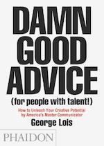 Damn Good Advice (For People With Talent!) - George Lois (ISBN 9780714863481)