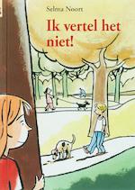 Ik vertel het niet! - Selma Noort (ISBN 9789027674180)