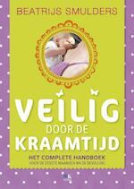 Veilig door de kraamtijd en de eerste maanden na de bevalling - Beatrijs Smulders (ISBN 9789021554648)