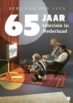 65 jaar televisie in Nederland - Bert van der Veer (ISBN 9789460683268)