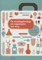 De verpleegkundige als organisator van zorg - Bart Geurden, Lieve van Hemel (ISBN 9789044127980)