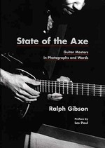 State Of The Axe - Guitar Masters in Photographs and Words - Ralph Gibson (ISBN 9780300142112)