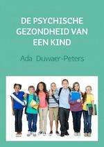 De psychische gezondheid van een kind - Ada Duwaer-Peters (ISBN 9789402175080)