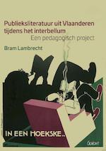 Publieksliteratuur uit Vlaanderen tijdens het interbellum.Een pedagogisch project - Bram Lambrecht (ISBN 9789044136050)