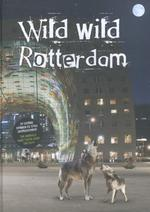Wild Wild Rotterdam - Bart van Damme, Ina Zwols (ISBN 9789492077356)