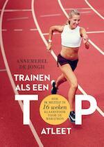Trainen als een topatleet - Annemerel de Jongh (ISBN 9789400510470)
