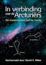In verbinding met de Arcturiërs - David K. Miller (ISBN 9789460151750)