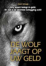 De wolf jaagt op uw geld - Geert Schaaij (ISBN 9789081819046)