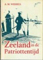 Zeeland in de patriottentijd - A.M. Wessels