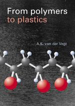 From Polymers to Plastics - A.K. van der Vegt (ISBN 9789071301629)
