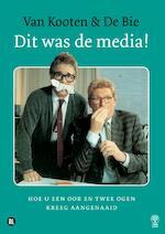 Dit was de media! - Kees van Kooten, Wim de Bie
