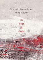 Ik hier jij daar - Ghayth Almadhoun, Anne Vegter (ISBN 9789491921346)