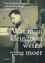 Wat mijn kleinzoon weten moet - Ivo Pauwels, Karine Huts (ISBN 9789401448062)