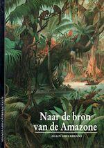 Naar de bron van de Amazone - Alain Gheerbrant, G.K. Emmer-grosse-venhaus, Carla Visser-nanninga, Ellen H.L. Kasteleijn (ISBN 9789026941313)