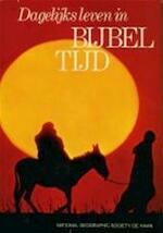 Dagelijks leven in Bijbel tijd - National Geographic Society (états-unis) (ISBN 9789022831311)