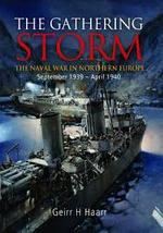 Gathering Storm: The naval war in Northern Europe September 1939 - April 1940