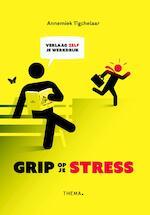 Grip op je stress - Annemiek Tigchelaar (ISBN 9789462721364)
