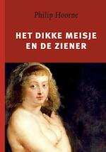 Het dikke meisje en de ziener - Philip Hoorne (ISBN 9789062657551)