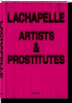 LaChapelle Artists and Prostitutes [Limited Edition] - David Lachapelle (ISBN 9783822816172)