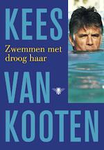 Zwemmen met droog haar - Kees van Kooten