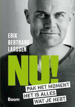 NU! - Pak het moment, het is alles wat je hebt - Erik Bertrand Larssen (ISBN 9789024404070)