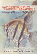 Wat houd ik in mijn tropisch aquarium? - J. G. Th. van Nes, J. H. Scheffel