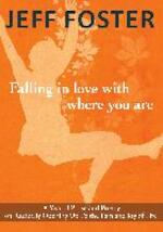 Falling in Love with Where You Are - Jeff Foster (ISBN 9781908664396)