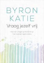 Vraag jezelf vrij - Byron Katie (ISBN 9789402755213)