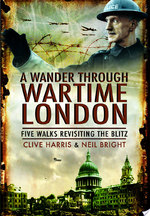 A Wander Through Wartime London - Clive Harris, Neil Bright (ISBN 9781848841727)