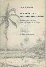 Van planter tot bestuursambtenaar - L.A.L. Kortman, W.Ch.J. Bastiaans