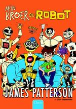 Mijn broer de robot - James Patterson, Chris Grabenstein (ISBN 9789044824308)
