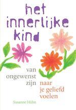 Het innerlijke kind – van ongewenst zijn naar je geliefd voelen - Susanne Hühn (ISBN 9789460151675)
